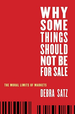 Why Some Things Should Not Be for Sale By Satz, Debra