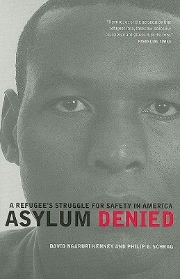 Asylum Denied By Kenney, David Ngaruri/ Schrag, Philip G.